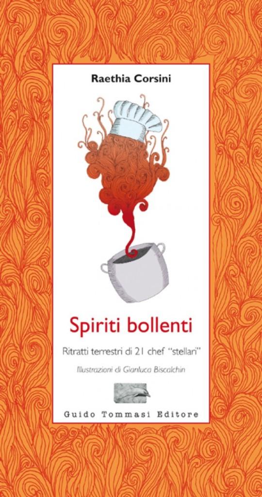 Spiriti Bollenti. Ritratti terrestri di 21 chef stellari